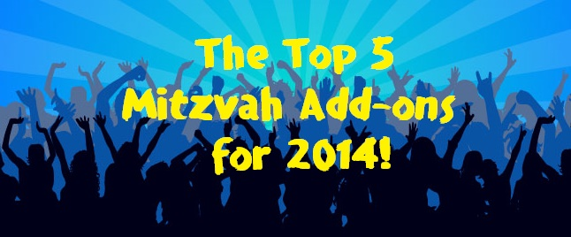 Top 5 Mitzvah Add-ons for 2014!
